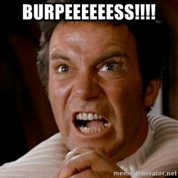 Kirk screaming Khan - BurpeeeeeeSs!!!!