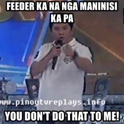 Willie You Don't Do That to Me! - feeder ka na nga maninisi ka pa You Don't Do That to Me!