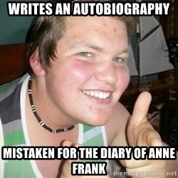 Whipped Boyfriend Perry - writes an autobiography mistaken for the diary of anne frank