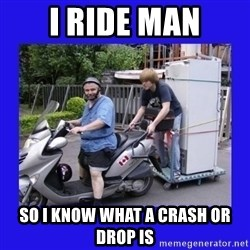 Motorfezzie - I RIDE MAN SO I KNOW WHAT A CRASH OR DROP IS