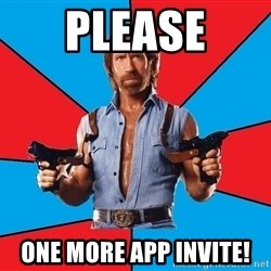 Chuck Norris  - Please One more App invite!