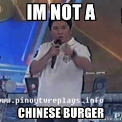 Willie You Don't Do That to Me! - IM NOT A CHINESE BURGER