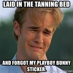 90s Problems - Laid in the tanning bed and forgot my playboy bunny sticker.
