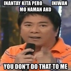 willie revillame you dont do that to me - Inantay kita pero          iniwan mo naman ako YOU don't do that to me