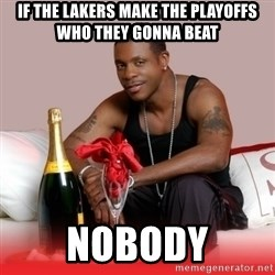 Keith Sweat - if the lakers make the playoffs who they gonna beat Nobody
