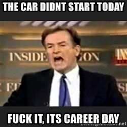 Angry Bill O'Reilly - The car didnt start today Fuck It, Its career day
