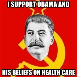 Stalin Says - I support obama and his beliefs on health care