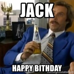 That escalated quickly-Ron Burgundy - jack Happy Bithday