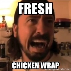 Dave Grohl - FRESH CHICKEN WRAP
