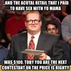 The Points Don't Matter - ...And the acutal retail that i paid to have sex with yo mama was $100, toby you are the next contestant on the price is right!!