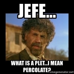 El Guapo Plethora - Jefe... what is a plet...i mean percolate?