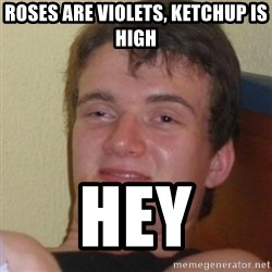 Stoner Stanley - roses are violets, ketchup is high Hey