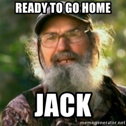 Duck Dynasty - Uncle Si  - ready to go home jack