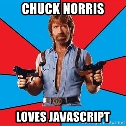 Chuck Norris  - Chuck norris LOVES JAVASCRIPT
