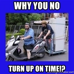 Motorfezzie - WHY YOU NO TURN UP ON TIME!?