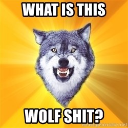 Courage Wolf - What is this Wolf Shit?