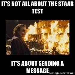 Joker's Message - It's not all about the staar test it's about sending a message