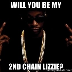 2 Chainz - Will you be my 2nd chain lizzie?
