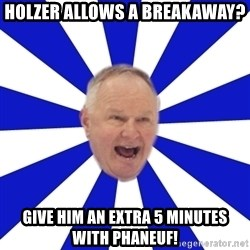 Crafty Randy - holzer allows a breakaway? give him an extra 5 minutes with phaneuf!