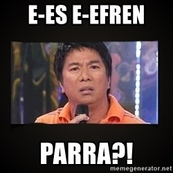 Willie Revillame me - e-es e-efren  parra?!