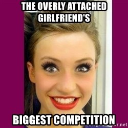 Extremely Attached GF - the overly attached girlfriend's biggest competition