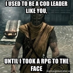 skyrim whiterun guard - I Used to be a cod leader like you, until i took a rpg to the face