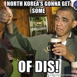 Upvoting Barack Obama II - North korea's gonna get some of dis!