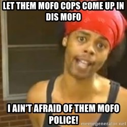 Antoine Dodson - let them mofo cops come up in dis mofo I ain't afraid of them mofo police!