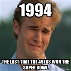 90s Problems - 1994 the last time the 49ers won the super bowl