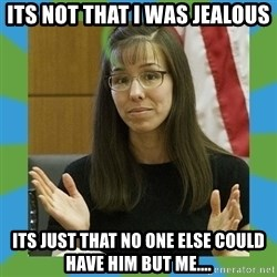 Jodi Arias bigger - its not that i was jealous its just that no one else could have him but me....