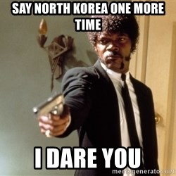 Samuel L Jackson - Say North Korea one more time I dare you