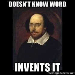 William Shakespeare - Doesn't know word invents it