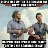 Happier than Geico Guys - People who switch to geico sure are happy! How happy? Happier than Spongebob finally getting his boating license!