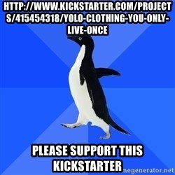 Socially Awkward Penguin - http://www.kickstarter.com/projects/415454318/yolo-clothing-you-only-live-once Please support this kickstarter