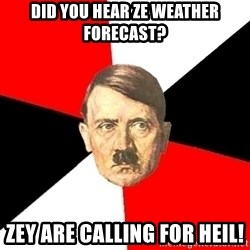 Advice Hitler - Did you hear ze weather forecast? Zey are calling for HEIL!