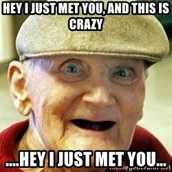 Alzheimers Alan - HEY I JUST MET YOU, AND THIS IS CRAZY ....HEY I JUST MET YOU...