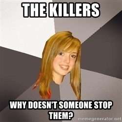 Musically Oblivious 8th Grader - THe killers why doesn't someone stop them?
