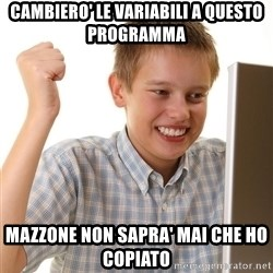 First Day on the internet kid - CAMBIERO' LE VARIABILI A QUESTO PROGRAMMA MAZZONE NON SAPRA' MAI CHE HO COPIATO