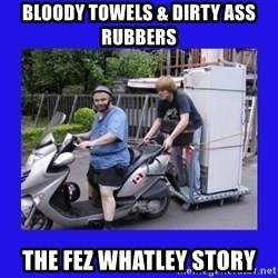 Motorfezzie - bloody towels & dirty ass rubbers the fez whatley story
