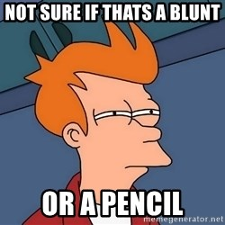 Futurama Fry - not sure if thats a blunt or a pencil
