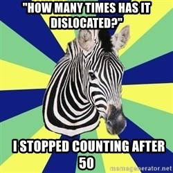 """EDS Zebra - """"how many times has it dislocated?""""   I stopped counting after 50"""