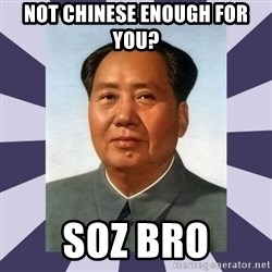 Mao Zedong - nOT CHINESE ENOUGH FOR YOU? SOZ BRO