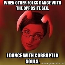 Bad Nanny - When other folks dance with the opposite sex, I dance with corrupted souls.