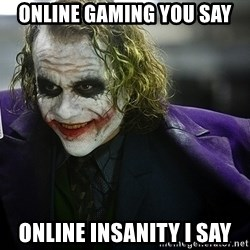 joker - online gaming you say online insanity i say