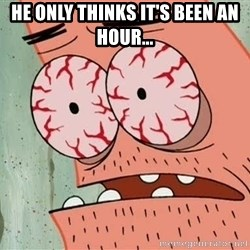 Stoned Patrick - He only thinks it's been an hour...