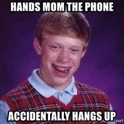 Bad Luck Brian - hands mom the phone accidentally hangs up