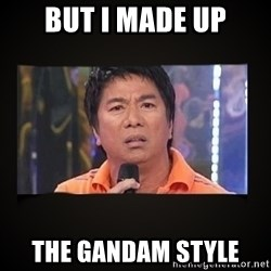 Willie Revillame me - BUT I MADE UP THE GANDAM STYLE