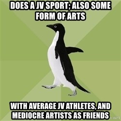 Socially Average Penguin - Does a jv sport; also some form of arts With average jv athletes, and mediocre artists as friends