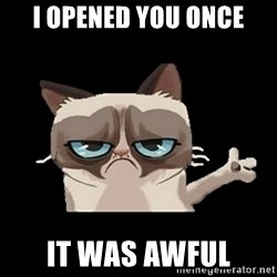 Grumpy cat pointing - I OPENED YOU ONCE It was awful