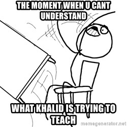 Desk Flip Rage Guy - the moment when u cant understand what khalid is trying to teach